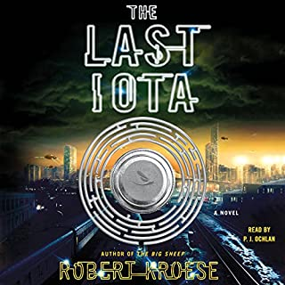The Last Iota     A Novel              Written by:                                                                                                                                 Robert Kroese                               Narrated by:                                                                                                                                 P. J. Ochlan                      Length: 9 hrs and 46 mins     Not rated yet     Overall 0.0