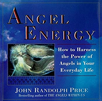 Angel Energy  How to Harness the Power of Angels in Your Everyday Life