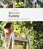 Il piccolo frutteto. Come piantare e curare il frutteto familiare. Ediz. illustrata