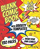 Blank Comic Book for Kids with Variety of Templates: Draw Your Own Comics - Express Your Kids or Teens Talent and Creativity with This Lots of Pages ... (Blank Comic Books and Sketchbooks for Kids)