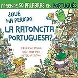 ¿Qué ha perdido la ratoncita portuguesa?: Ríete y aprende 50 palabras en portugués: aprender portugues para ninos (libro portugues niños; bilingue ... portugues; libros en portugues para ninos