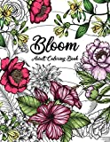Bloom Adult Coloring Book: Beautiful Flower Garden Patterns and Botanical Floral Prints   Over 50 Designs of Relaxing Nature and Plants to Color