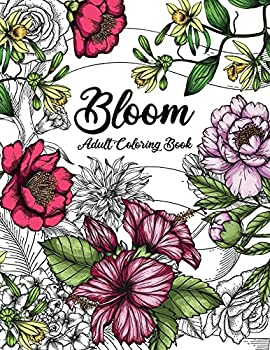 Bloom Adult Coloring Book  Beautiful Flower Garden Patterns and Botanical Floral Prints | Over 50 Designs of Relaxing Nature and Plants to Color