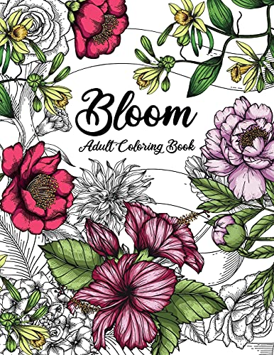 Bloom Adult Coloring Book: Beautiful Flower Garden Patterns and Botanical Floral Prints | Over 50 Designs of Relaxing Nature and Plants to Color
