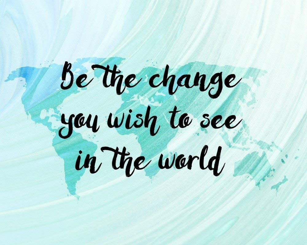 Amazon.com: Be the Change You Wish to See Inspirational Quotes Wall Art  Prints World Map Artwork Unframed (12x16) : Handmade Products