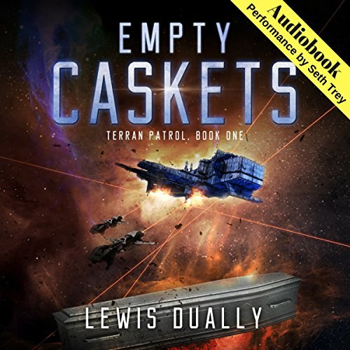 Empty Caskets     Terran Patrol, Book 1              By:                                                                                                                                 Lewis Dually                               Narrated by:                                                                                                                                 Seth Trey                      Length: 8 hrs and 40 mins     18 ratings     Overall 4.7