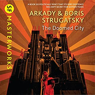 The Doomed City                   Written by:                                                                                                                                 Arkady Strugatsky,                                                                                        Boris Strugatsky                               Narrated by:                                                                                                                                 Toby Longworth                      Length: 15 hrs and 19 mins     Not rated yet     Overall 0.0