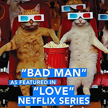 """Bad Man (As Featured in """"LOVE"""" Netflix Series) - Single"""
