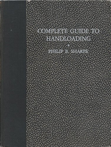 Complete Guide to Handloading - Third Edition - Second Revision - A Treastise on Handloading for Pleasure Economy and Utility