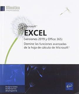 Excel. Versiones 2019 y Office 365. Domine las Funciones Avanzadas de la Hoja de Cálculo De Microsoft