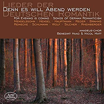 For Evening is Coming: Songs of the German Romanticism