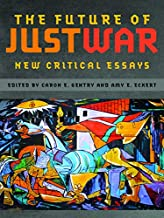 The Future of Just War: New Critical Essays (Studies in Security and International Affairs Ser. Book 12)
