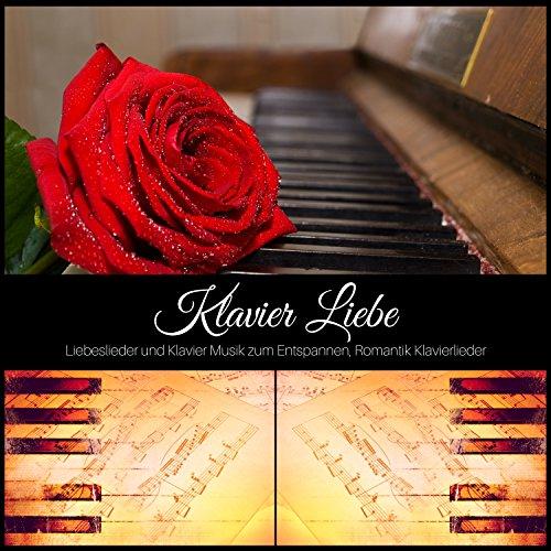 Klavier Liebe - Liebeslieder und Klavier Musik zum Entspannen, Romantik Klavierlieder