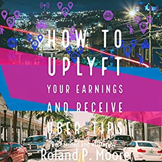 How to Uplyft Your Earnings and Receive Uber-Tips: The Rideshare Manual cover art