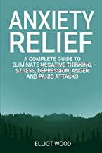 Anxiety relief: A complete guide to eliminate negative thinking, stress, dерrеѕѕiоn, angеr and panic attасkѕ