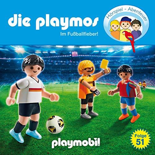 Im Fussballfieber! Das Original Playmobil Hörspiel: Die Playmos 51