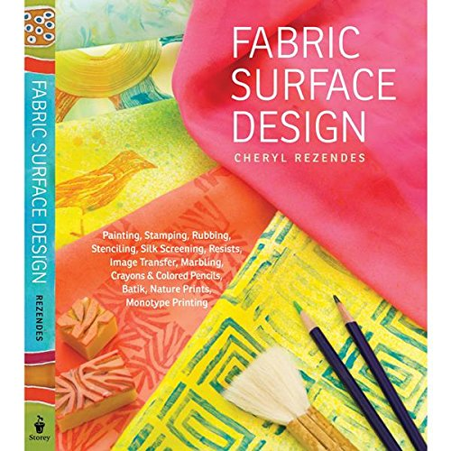 Compare Textbook Prices for Fabric Surface Design: Painting, Stamping, Rubbing, Stenciling, Silk Screening, Resists, Image Transfer, Marbling, Crayons & Colored Pencils, Batik, Nature Prints, Monotype Printing  ISBN 9781603428118 by Rezendes, Cheryl