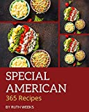 365 Special American Recipes: The American Cookbook for All...