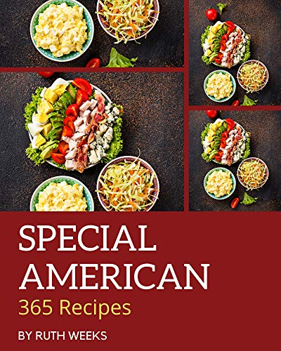 365 Special American Recipes: The American Cookbook for All Things Sweet and Wonderful! (English Edition)