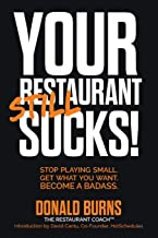 Your Restaurant STILL Sucks!: Stop playing small. Get what you want. Become a badass.