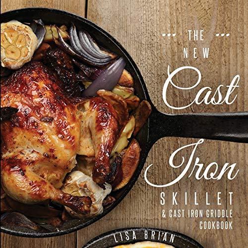 The New Cast Iron Skillet & Cast Iron Griddle Cookbook (Ed 2): 101 Modern Recipes for your Cast Iron Pan & Cast Iron Cookware (Cast Iron Cookbooks, ... Cookbooks, Cast Iron Recipe Book (Book 1))