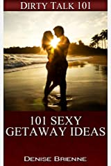 101 Sexy Getaway Ideas Kindle Edition