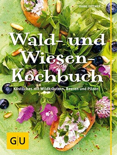 Wald- und Wiesen-Kochbuch: Köstliches mit Wildkräutern, Beeren und Pilzen (GU...