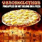 Pineapples Do Not Belong on a Pizza [Explicit]