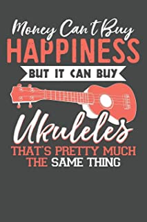 Money Can't Buy Happiness But It Can Buy Ukuleles That's Pretty Much The Same Thing: Blank Ukulele Tab Book To Write Your Own Ukulele Music