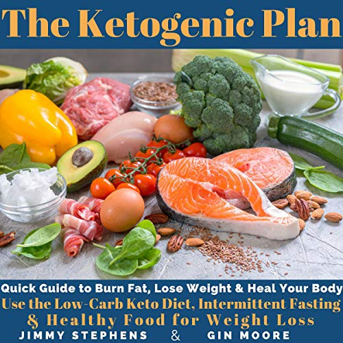 The Ketogenic Plan: Quick Guide to Burn Fat, Lose Weight and Heal Your Body audiobook cover art