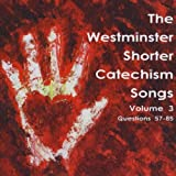 The Westminster Shorter Catechism Songs, Volume 3