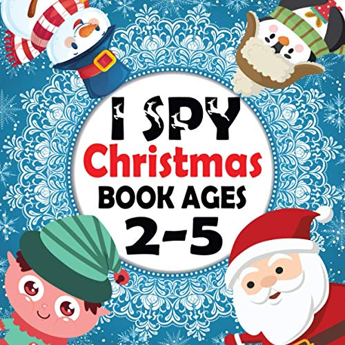 I Spy Christmas Book Ages 2-5: A Christmas book for Childrens - A Fun Guessing Game Activity Book for Little Kids - A Great Stocking Stuffer for Kids ... Filler Gifts for Girls or Boys 2-5 Years Old