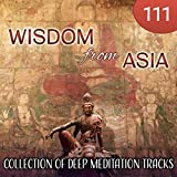 111 Wisdom from Asia: Collection of Deep Meditation Tracks, Nature Sounds, Relaxing Flute Music, Japanese Zen Garden, Healing Massage, Deep Serenity, Sleep Music