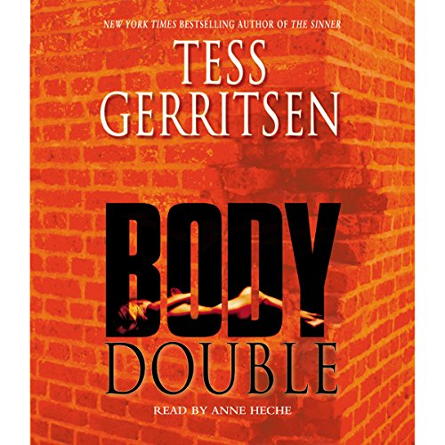 Body Double     A Rizzoli & Isles Novel               By:                                                                                                                                 Tess Gerritsen                               Narrated by:                                                                                                                                 Anne Heche                      Length: 5 hrs and 24 mins     83 ratings     Overall 4.2