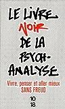 Le livre noir de la psychanalyse : Vivre, penser et aller mieux sans...