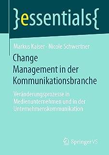 Change Management in Der Kommunikationsbranche: Veränderungsprozesse in Medienunternehmen Und in Der Unternehmenskommunika...