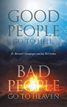 Good People Go to Hell, Bad People Go to Heaven