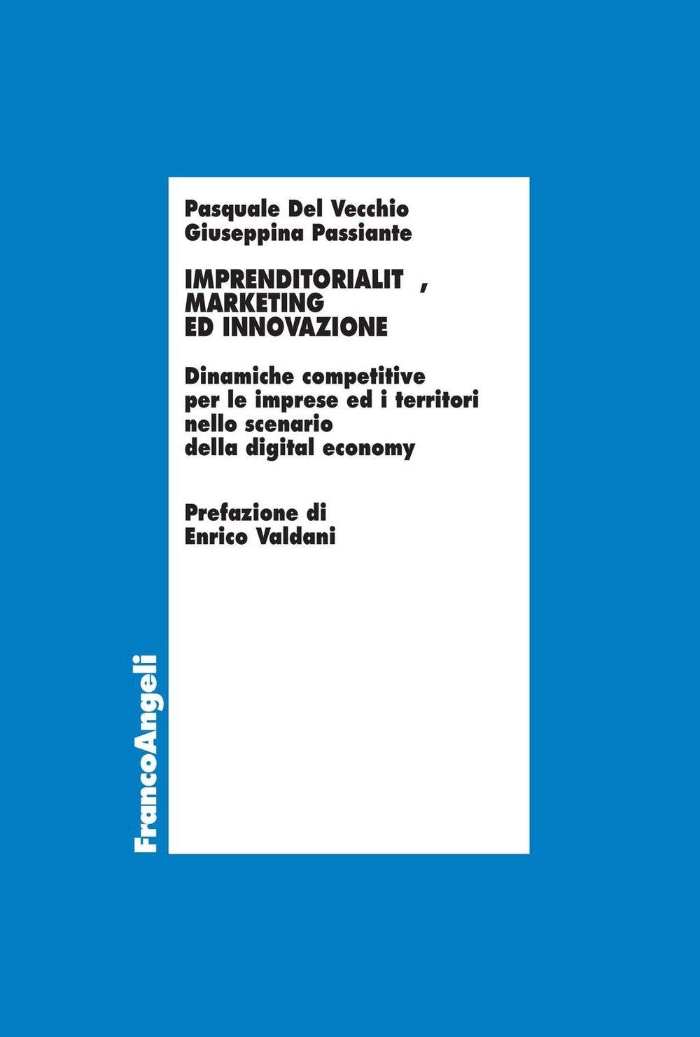Imprenditorialità, marketing ed innovazione. Dinamiche competitive per le imprese ed i territori nello scenario della digital economy (Italian Edition)