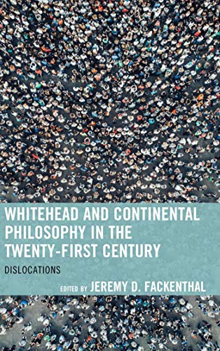 Whitehead and Continental Philosophy in the Twenty-First Century: Dislocations (Contemporary Whitehead Studies) (English Edition)