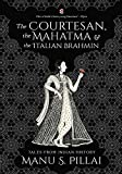 The Courtesan, the Mahatma, and the Italian Brahmin: Tales from Indian History