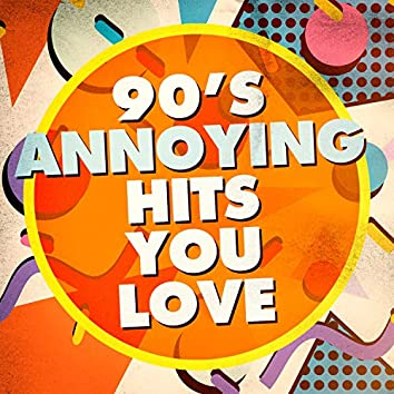 90's Annoying Hits You Love