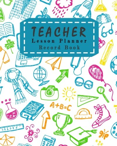 Teacher Lesson Planner Record Book: Classroom Teaching Management Notebook Page School Education Lesson Planning (Lesson Planning for Educators) (Volume 5)