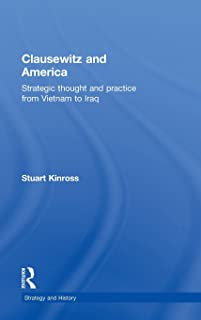 Clausewitz and America: Strategic Thought and Practice from Vietnam to Iraq (Strategy and History)