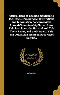 Official Book of Records, Containing the Official Programme, Illustrations and Information Concerning the Annual Championship Harvard and Yale Boat ... and Columbia Freshmen Boat Races at New...