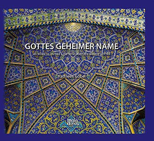 GOTTES GEHEIMER NAME: Al-`ASMA UL HUSNA - DIE 99 SCHÖNSTEN NAMEN GOTTES