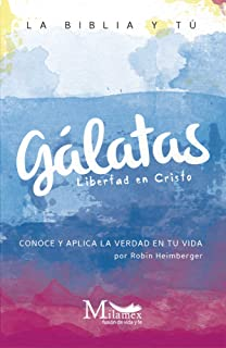 Gálatas: Libertad en Cristo: La Biblia y tú. Conoce y aplica la verdad en tu vida