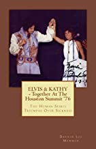 ELVIS & KATHY - Together at the Houston Summit '76: The Human Spirit Triumphs Over Sickness