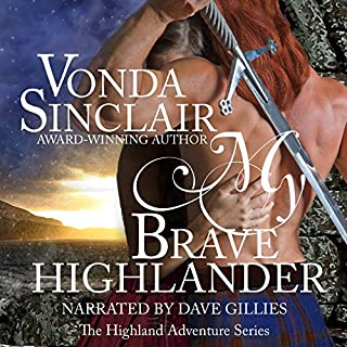 My Brave Highlander                   By:                                                                                                                                 Vonda Sinclair                               Narrated by:                                                                                                                                 Dave Gillies                      Length: 12 hrs and 14 mins     228 ratings     Overall 4.5
