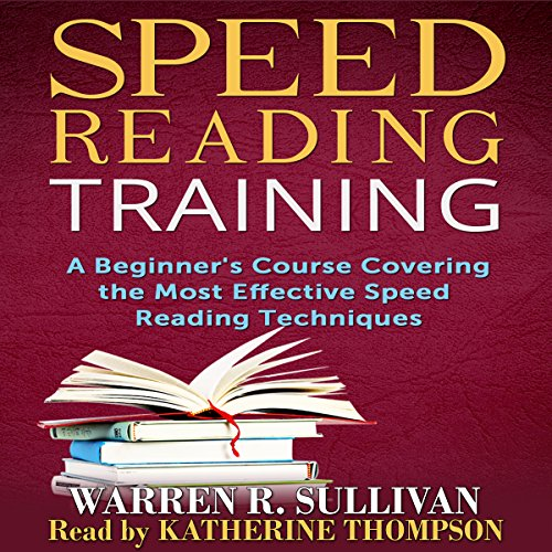 Speed Reading Training: A Beginner's Course Covering the Most Effective Speed Reading Techniques audiobook cover art