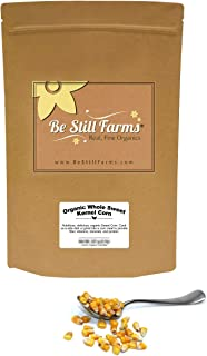 Be Still Farms Sweet Corn (2lb) Organic Corn Kernels - Whole Kernel Corn - Mexi Corn Style - Dried Corn - Great With Corn on the Cob Seasoning - Make Into Sweet Corn Ice Cream - Vegan Snack